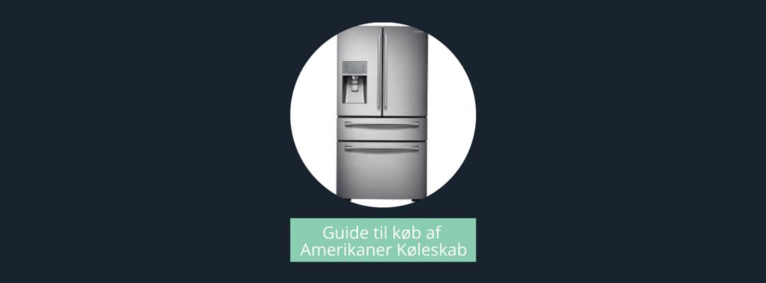 guide til køb af amerikaner køleskab
